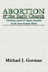 Abortion and the Early Church: Christian, Jewish and Pagan Attitudes in the Greco-Roman World
