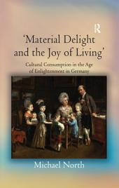 'Material Delight and the Joy of Living': Cultural Consumption in the Age of Enlightenment in Germany