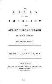 An Essay on the Impolicy of the African Slave Trade: In Two Parts