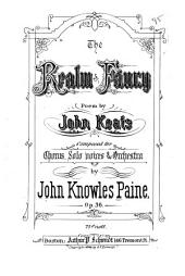 The Realm of Fancy: Poem by J. Keats. For Chorus, Solo Voices & [orchestra] Op.36