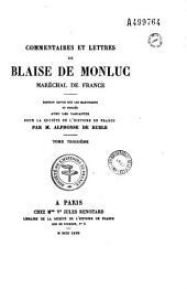 Commentaires et lettres de Blaise de Monluc, maréchal de France: Édition revue sur les manuscrits et publée avec les variantes pour la Société de l'histoire de France, Volume3