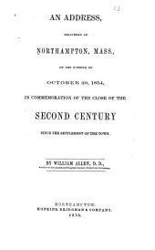 An Address, Delivered at Northampton, Mass: On the Evening of October 29, 1854, in Commemoration of the Close of the Second Century Since the Settlement of the Town
