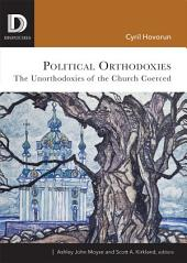Political Orthodoxies: The Unorthodoxies of the Church Coerced