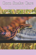Corn Snake Care  The Complete Guide to Caring for and Keeping Corn Snakes as Pets PDF
