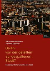 Berlin: Von der geteilten zur gespaltenen Stadt?: Sozialräumlicher Wandel seit 1990