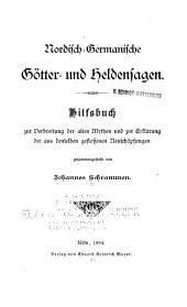 Nordisch-germanische Götter- und Heldensagen: Hilfsbuch zur Verbreitung der alten Mythen und zur Erklärung der aus denselben geflossenen Neuschöpfungen