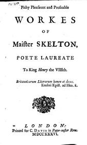 Pithy, Pleasaunt and Profitable Workes of Maister Skelton, 1568, Poete Laureate to King Henry the VIIIth