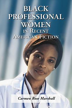Black Professional Women in Recent American Fiction PDF