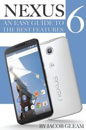 Nexus 6: An Easy Guide to the Best Features