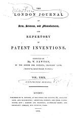 The London Journal of Arts, Sciences, and Manufactures, and Repertory of Patent Inventions