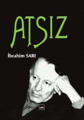 """HÜSEYİN NİHAL ATSIZ: Türk Milliyetçiliğini, Türkçülüğü, şahısların oyuncağı, kuruluşların propaganda aracı olmaktan kurtararak bir """"MİLLİ MEFKURE"""" hâlinde yükselten ve ebedîleştiren, Büyük Türkçü"""