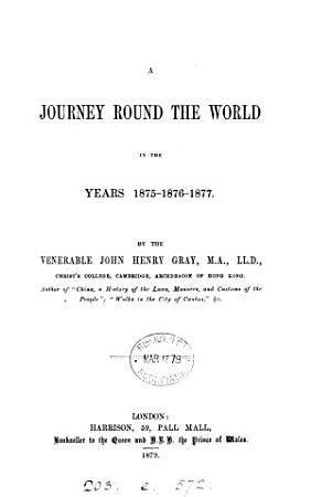 A Journey Round the World in the Years 1875 1876 1877 PDF