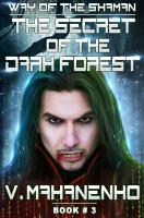 The Secret of the Dark Forest   The Way of the Shaman  Book  3  LitRPG series PDF