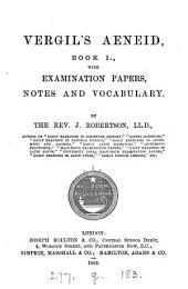 Vergil's Aeneid, book i., with examination papers, notes and vocabulary. By J. Robertson