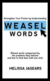 Strengthen Your Fiction by Understanding Weasel Words: Weasel words categorized by the problems they indicate and how to find them with one click