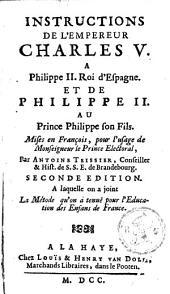 Instructions de l'empereur Charles V. à Philippe II. roi d'Espagne. et de Philippe II au prince Philippe et sons fils