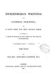 Swedenborg's Writings and Catholic Teaching, Or, A Voice from the New Church Porch: In Answer to a Series of Articles on that Subject by the Vicar of Frome-Selwood
