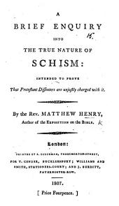 A Brief Enquiry into the nature of Schism; intended to prove that Protestant Dissenters are unjustly charged with it