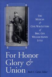 For Honor, Glory & Union: The Mexican and Civil War Letters of Brig. Gen. William Haines Lytle