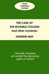 The Case of the Invisible College and Other Mysteries: Old-Style Mysteries Set Amidst the Dreaming Spires of Oxford