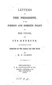 Letters to the president on the foreign and domestic policy of the Union: and its effects, as exhibited in the condition of the people and the state
