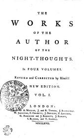 THE WORKS OF THE AUTHOR OF THE NIGHT-THOUGHTS. In FOUR VOLUMES. REVISED and CORRECTED by HiMself: Volume 1