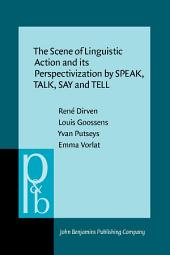 The Scene of Linguistic Action and its Perspectivization by SPEAK, TALK, SAY and TELL