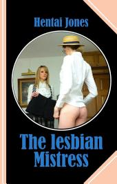 The lesbian Mistress: The power of love is unpredictable and can strike at any moment!