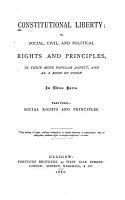 Constitutional Liberty  Or  Social  Civil  and Political Rights and Principles  in Their More Popular Aspect  and as a Bond of Union PDF