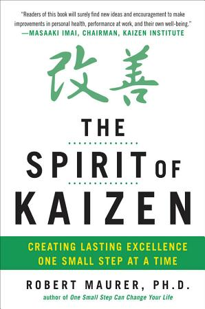 The Spirit of Kaizen  Creating Lasting Excellence One Small Step at a Time PDF