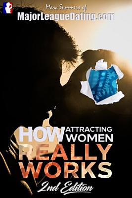 How Attracting Women Really Works   2nd Edition