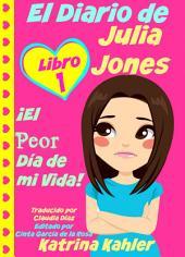 El Diario De Julia Jones - Libro 1: ¡el Peor Día De Mi Vida!: Libro 1