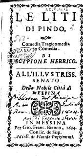 Le liti di Pindo, comedia tragicomedia in comedia. Di Scipione Herrico. All'illustriss. Senato della nobile città di Messina