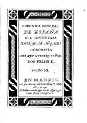 Cronica general de España que continuaba Ambrosio de Morales, cronista del Rey Nuestro Señor Don Felipe II, 6
