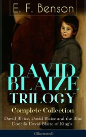 DAVID BLAIZE TRILOGY – Complete Collection: David Blaize, David Blaize and the Blue Door & David Blaize of King's (Illustrated): From the author of Queen Lucia, Miss Mapp, Lucia in London, Mapp and Lucia, Lucia's Progress, Trouble for Lucia, The Relentless City, Dodo, Paying Guests, The Room in the Tower, Spook Stories and more