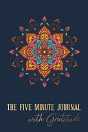 The Five Minute Journal with Gratitude: Five Minutes a Day to Make Your Life Happier and More Productive