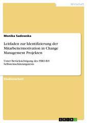 Leitfaden zur Identifizierung der Mitarbeitermotivation in Change Management Projekten: Unter Berücksichtigung des FIRO-B® Selbsteinschätzungstests