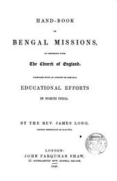 Hand-book of Bengal Missions, in Connexion with the Church of England: Together with an Account of General Educational Efforts in North India