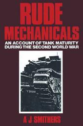 Rude Mechanicals: An account of Tank Maturity during the Second World War