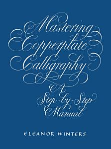 Mastering Copperplate Calligraphy Book