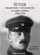EL JOVEN HITLER 3: Hitler vagabundo y soldado en la Gran Guerra