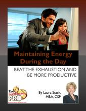 Maintaining Energy During the Day: Beat the Exhaustion and be More Productive
