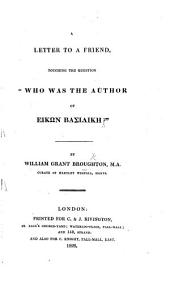 """A Letter to a Friend, touching the question """"Who was the author of Εἰκων βασιλικη?"""" [Ascribing it to John Gauden, Bishop of Exeter.]"""