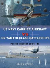 US Navy Carrier Aircraft vs IJN Yamato Class Battleships: Pacific Theater 1944–45