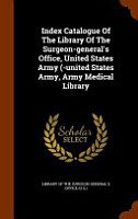 Index Catalogue of the Library of the Surgeon General s Office  United States Army   United States Army  Army Medical Library PDF