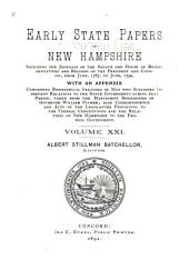 Early State Papers of New Hampshire: Including the Constitution of 1784, Journals of the Senate and House of Represenatives, and Records of the President and Council from June 1784 to June [1793] with [appendices], Volume 21