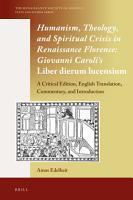 Humanism  Theology  and Spiritual Crisis in Renaissance Florence  Giovanni Caroli   s Liber dierum lucensium PDF