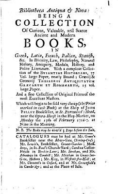 Bibliotheca antiqua   nova  being a collection of     ancient and modern books  And a collection of original prints  Which will begin to be sold  the price marked in each book  13th Feb  1726 7 PDF