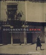 Documenting Spain: Artists, Exhibition Culture, and the Modern Nation, 1929Ð1939