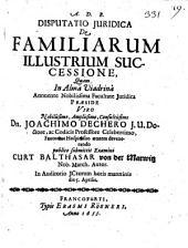 Disputatio juridica De familiarum illustrium successione, quam in Alma Viadrina annuente ... præside ... Dn. Joachimo Dechero ... publico submittit examini Curt Balthasar von der Marwitz Nob. March. Autor. ... die 5. aprilis